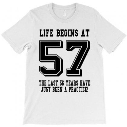 57th Birthday Life Begins At 57 T-shirt Designed By Teresabrador