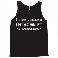 i refuse to engage in a battle of wits with an unarmed person Tank Top | Artistshot