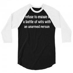 i refuse to engage in a battle of wits with an unarmed person 3/4 Sleeve Shirt | Artistshot