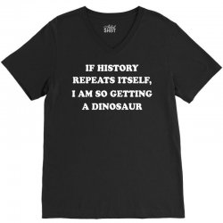 if history repeats itself i am so getting a dinosaur V-Neck Tee | Artistshot