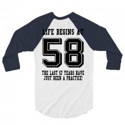 58th birthday life begins at 58 3/4 Sleeve Shirt | Artistshot
