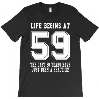 59th Birthday Life Begins At 59 White T-shirt Designed By Teresabrador