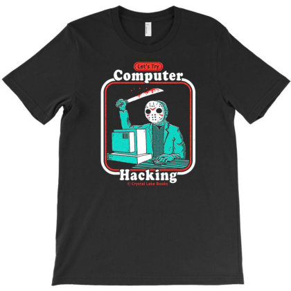 Lets Try Computer Hacking T-shirt Designed By Ami Januar