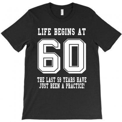60th Birthday Life Begins At 60 White T-shirt Designed By Teresabrador