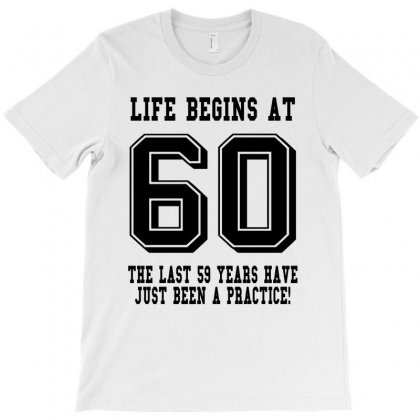60th Birthday Life Begins At 60 T-shirt Designed By Teresabrador