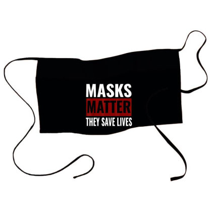 Masks Matter They Save Lives Waist Apron Designed By Koopshawneen