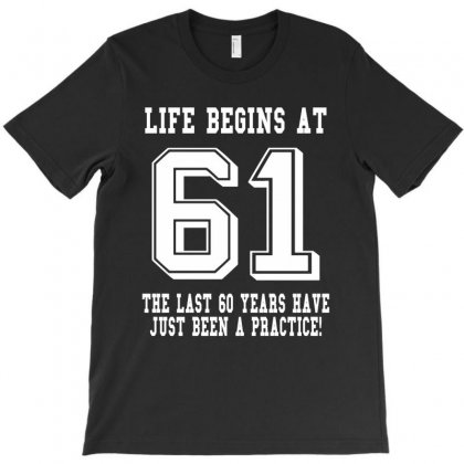 61st Birthday Life Begins At 61 White T-shirt Designed By Teresabrador