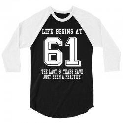 61st birthday life begins at 61 white 3/4 Sleeve Shirt | Artistshot