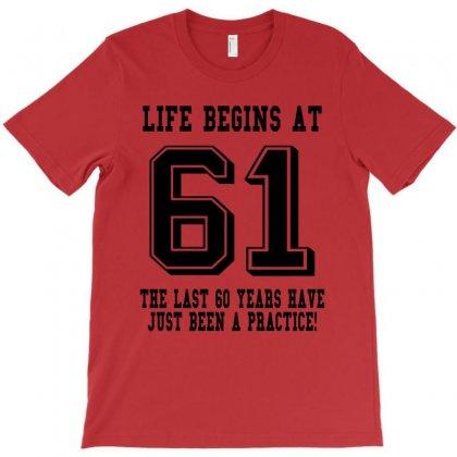 61st Birthday Life Begins At 61 T-shirt Designed By Teresabrador