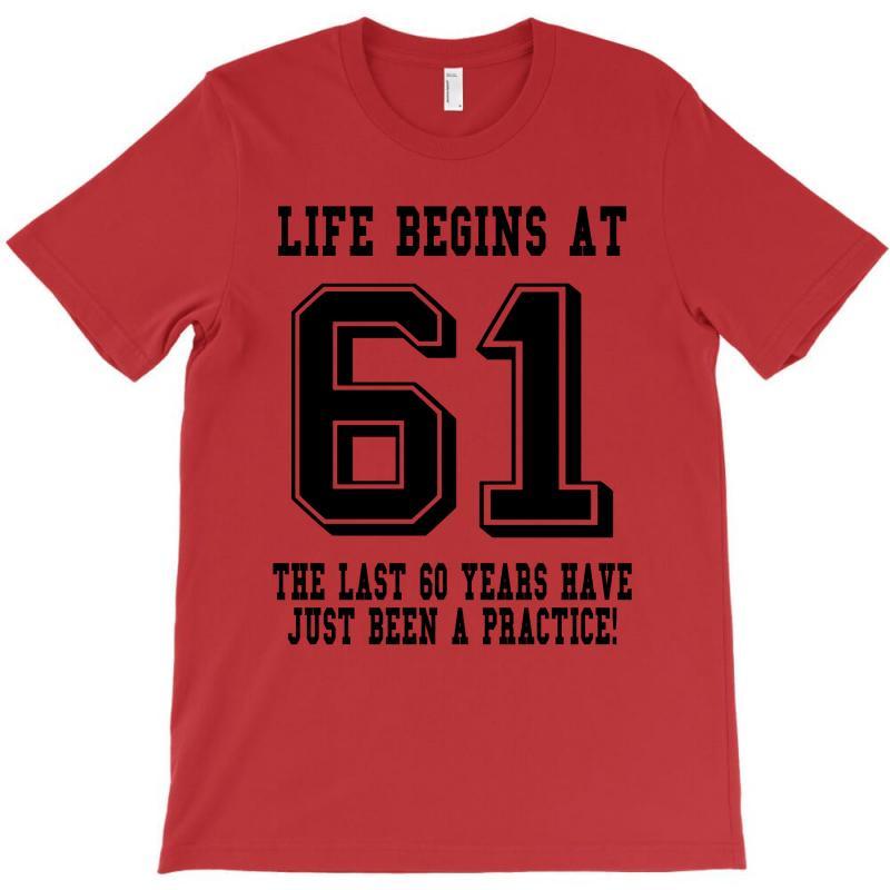 61st Birthday Life Begins At 61 T-shirt | Artistshot