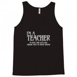 i'm a teacher to save time let's assume i'm never wrong Tank Top | Artistshot