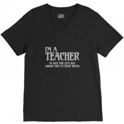 i'm a teacher to save time let's assume i'm never wrong V-Neck Tee | Artistshot