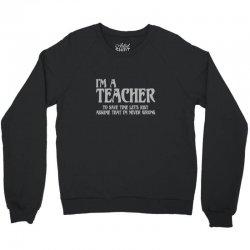 i'm a teacher to save time let's assume i'm never wrong Crewneck Sweatshirt | Artistshot