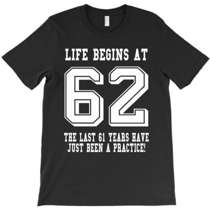 62nd Birthday Life Begins At 62 White T-shirt Designed By Teresabrador