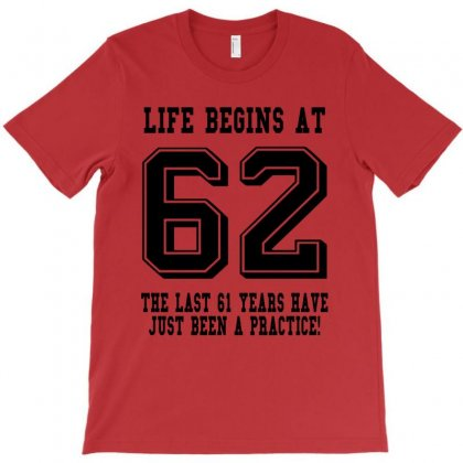 62nd Birthday Life Begins At 62 T-shirt Designed By Teresabrador