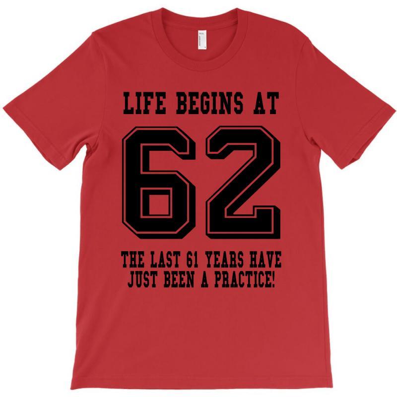 62nd Birthday Life Begins At 62 T-shirt | Artistshot