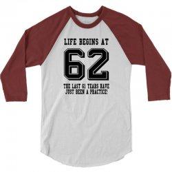 62nd birthday life begins at 62 3/4 Sleeve Shirt | Artistshot
