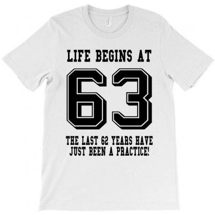63rd Birthday Life Begins At 63 T-shirt Designed By Teresabrador