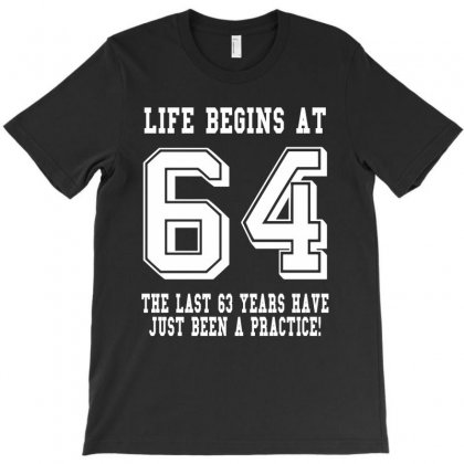 64th Birthday Life Begins At 64 White T-shirt Designed By Teresabrador