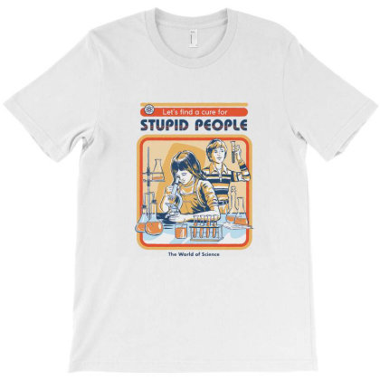 A Cure For Stupid People T-shirt Designed By Gomyar