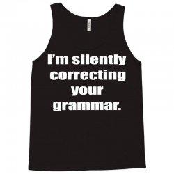 i'm silently correcting your grammar Tank Top | Artistshot