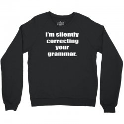 i'm silently correcting your grammar Crewneck Sweatshirt | Artistshot