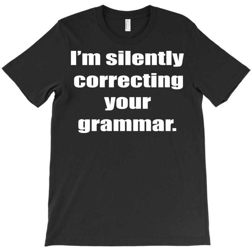 I'm Silently Correcting Your Grammar T-shirt | Artistshot