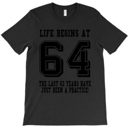 64th Birthday Life Begins At 64 T-shirt Designed By Teresabrador