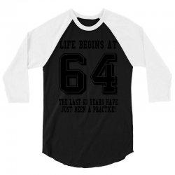 64th birthday life begins at 64 3/4 Sleeve Shirt | Artistshot