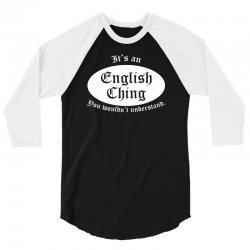it's an english thing 3/4 Sleeve Shirt   Artistshot