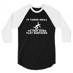 it takes skill to trip over flat surfaces funny 3/4 Sleeve Shirt | Artistshot