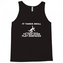it takes skill to trip over flat surfaces funny Tank Top | Artistshot