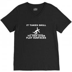 it takes skill to trip over flat surfaces funny V-Neck Tee | Artistshot
