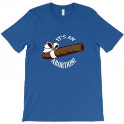 its an abortion T-Shirt   Artistshot