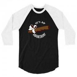 its an abortion 3/4 Sleeve Shirt   Artistshot
