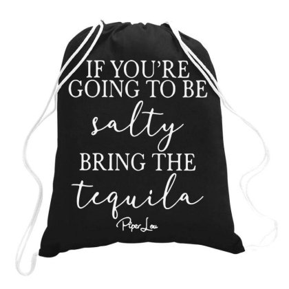 If You're Going To Be Salty Bring The Tequila Drawstring Bags Designed By Jober