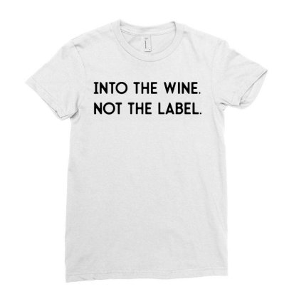 Into The Wine Not The Label Ladies Fitted T-shirt Designed By Jober