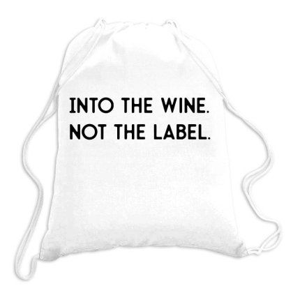 Into The Wine Not The Label Drawstring Bags Designed By Jober