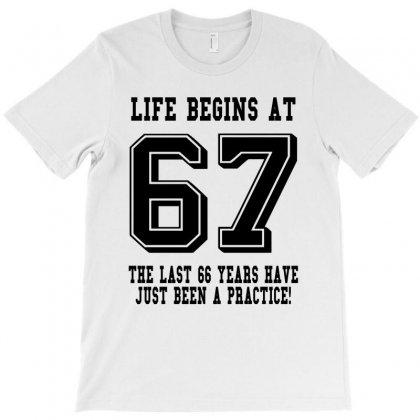 67th Birthday Life Begins At 67 T-shirt Designed By Teresabrador