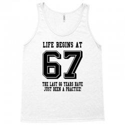 67th birthday life begins at 67 Tank Top | Artistshot