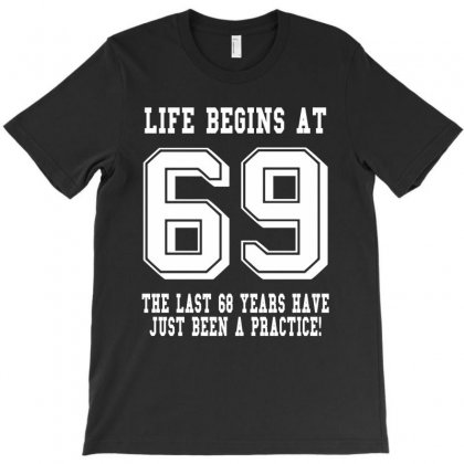 69th Birthday Life Begins At 69 White T-shirt Designed By Teresabrador