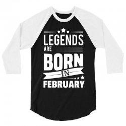 Legends Are Born In February 3/4 Sleeve Shirt   Artistshot