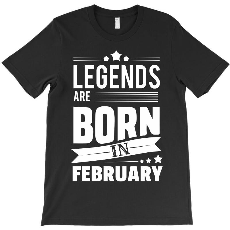Legends Are Born In February T-shirt   Artistshot