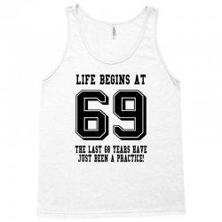 69th birthday life begins at 69 Tank Top | Artistshot