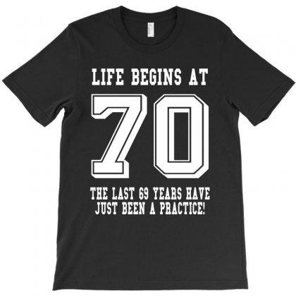 70th Birthday Life Begins At 70 White T-shirt Designed By Teresabrador