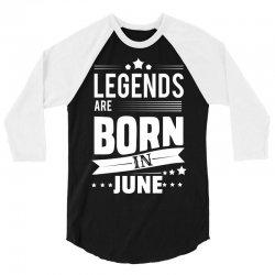 Legends Are Born In June 3/4 Sleeve Shirt | Artistshot