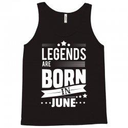 Legends Are Born In June Tank Top | Artistshot