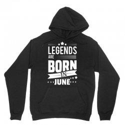 Legends Are Born In June Unisex Hoodie | Artistshot