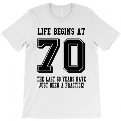 70th Birthday Life Begins At 70 T-shirt Designed By Teresabrador