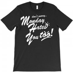 monday hates you too! T-Shirt   Artistshot